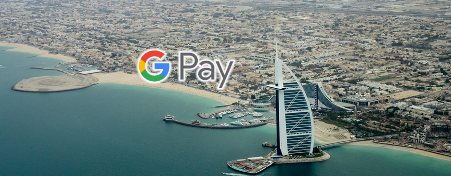 Google Pay Is Now Available In Dubai and Abu Dhabi