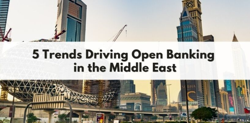 5 Trends Driving Open Banking in the Middle East 2021