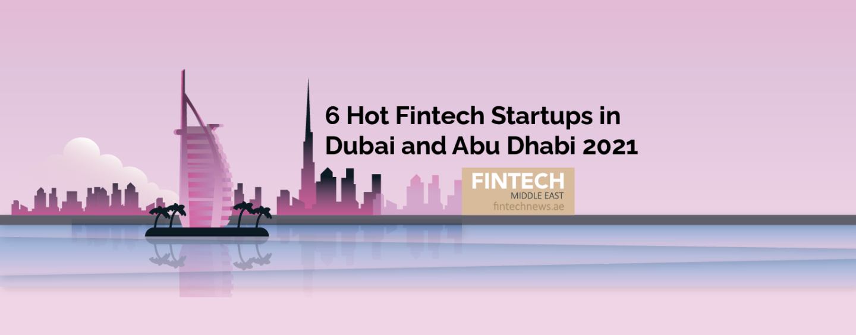 6 Hot Fintech Startups in Dubai and Abu Dhabi 2021