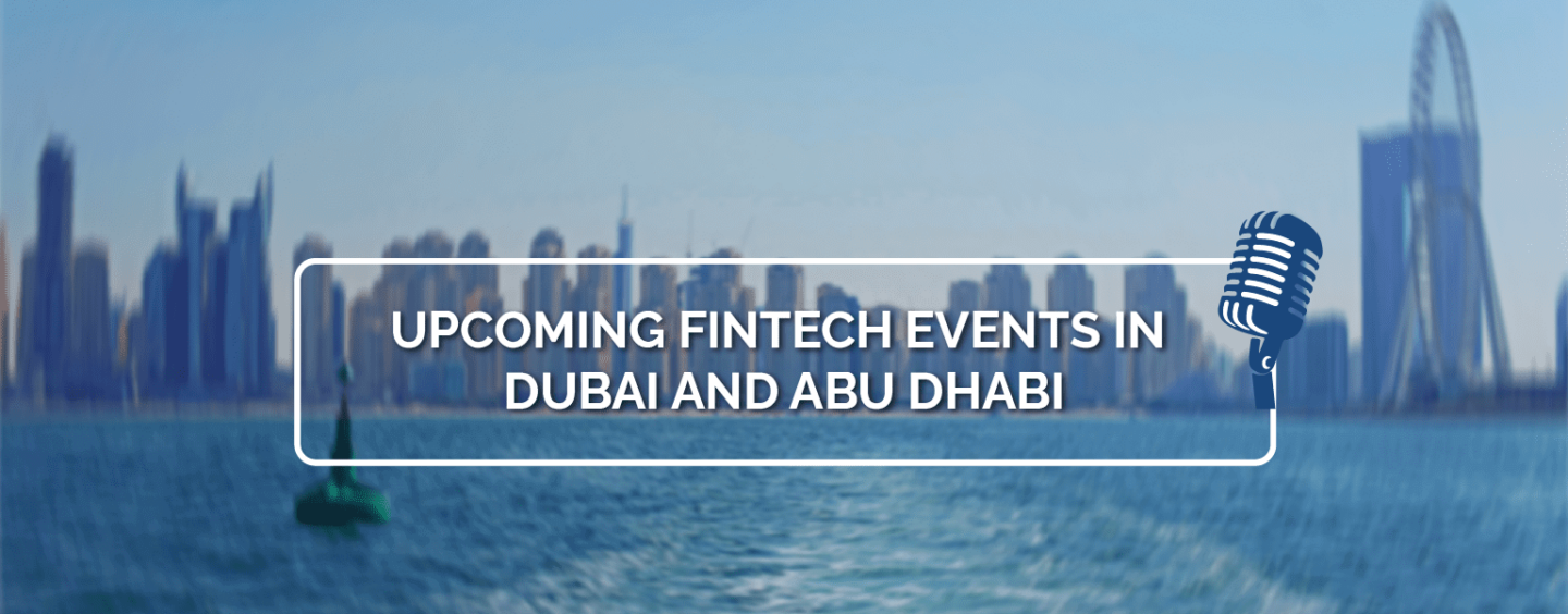 9 Upcoming Fintech Events to Attend in Dubai and Abu Dhabi